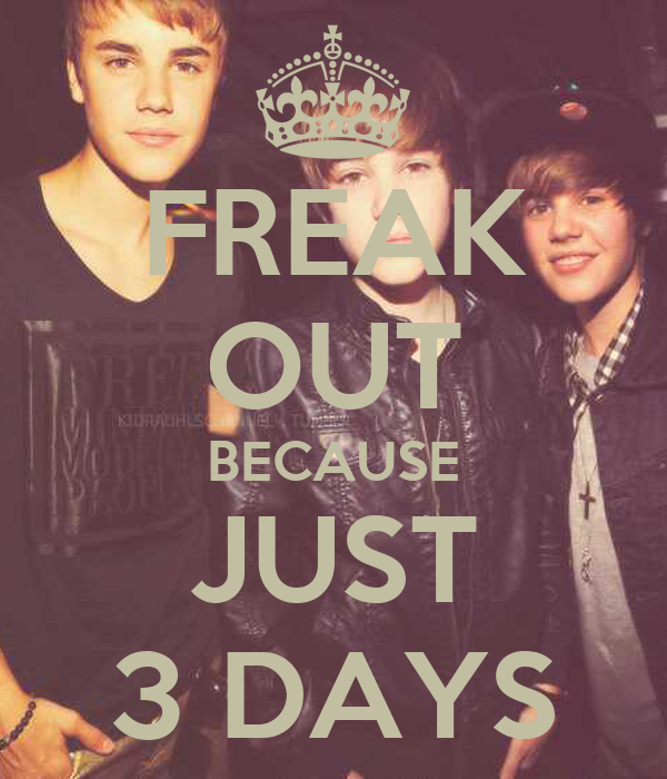 FREAK OUT BECAUSE JUST 3 DAYS
