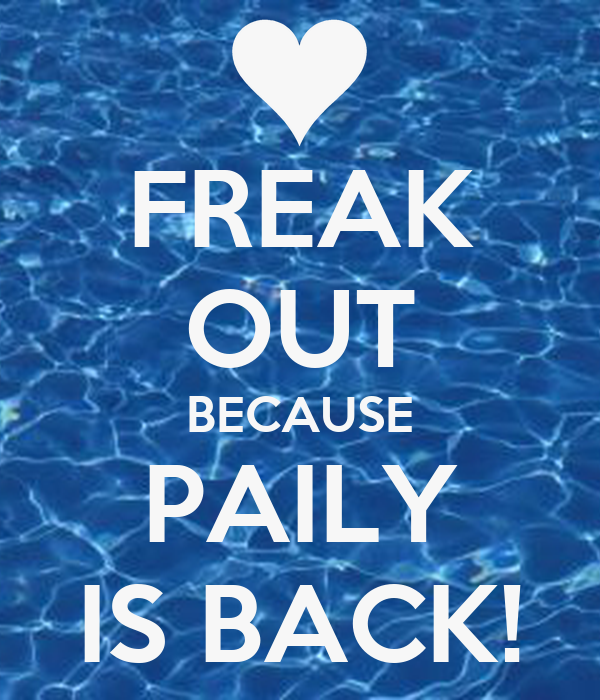 FREAK OUT BECAUSE PAILY IS BACK!
