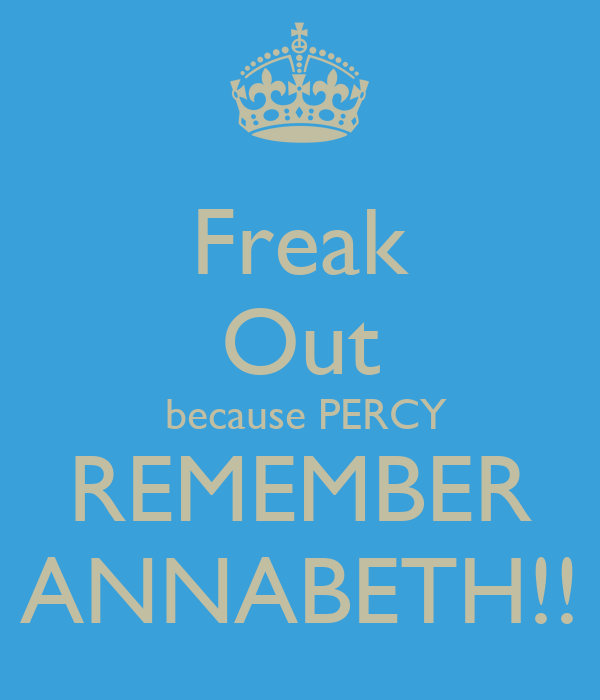 Freak Out  because PERCY REMEMBER ANNABETH!!