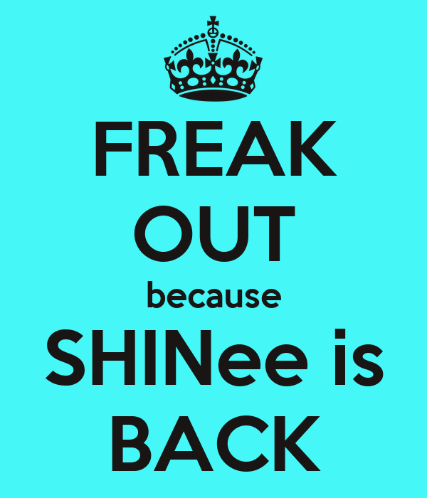 FREAK OUT because SHINee is BACK