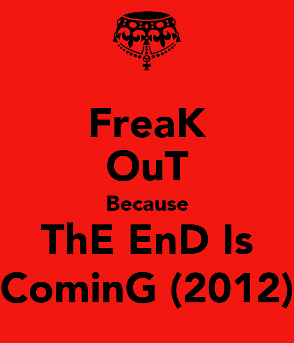 FreaK OuT Because ThE EnD Is CominG (2012)