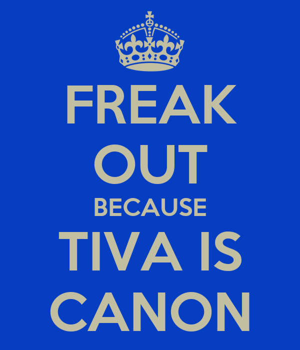 FREAK OUT BECAUSE TIVA IS CANON