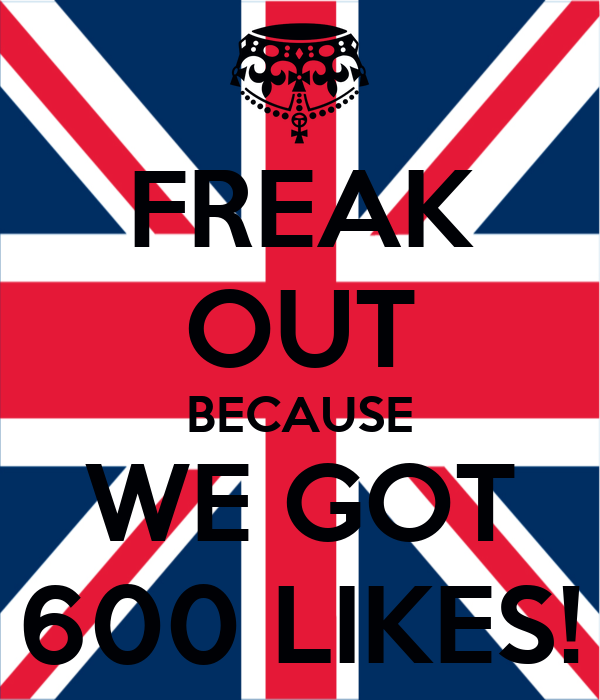 FREAK OUT BECAUSE WE GOT 600 LIKES!