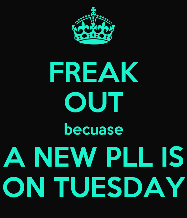 FREAK OUT becuase A NEW PLL IS ON TUESDAY