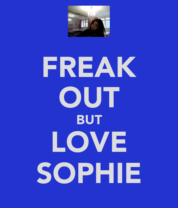 FREAK OUT BUT LOVE SOPHIE