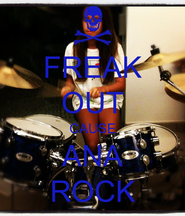 FREAK OUT CAUSE ANA ROCK