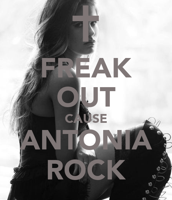 FREAK OUT CAUSE ANTONIA ROCK