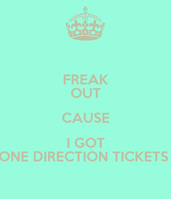 FREAK OUT CAUSE I GOT ONE DIRECTION TICKETS