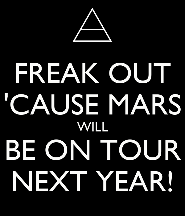 FREAK OUT 'CAUSE MARS WILL BE ON TOUR NEXT YEAR!