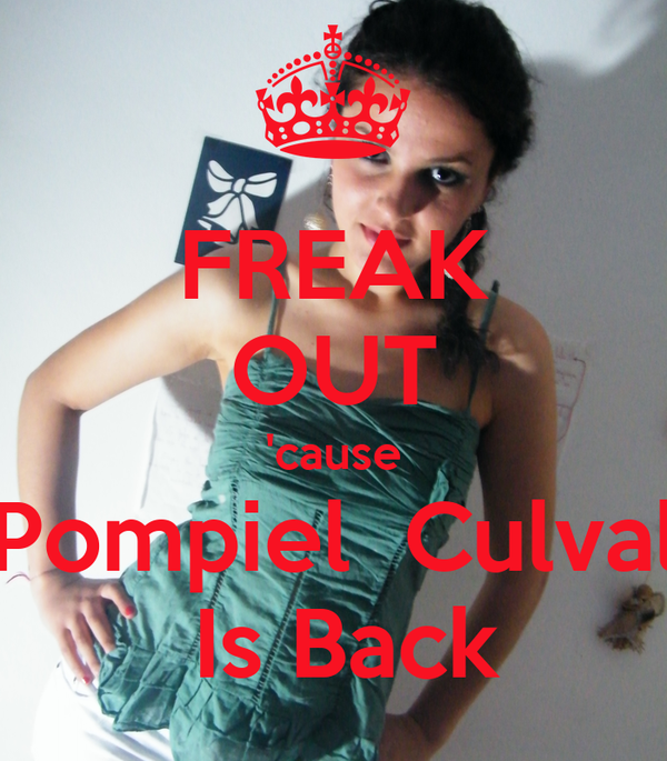 FREAK OUT 'cause Pompiel  Culval  Is Back