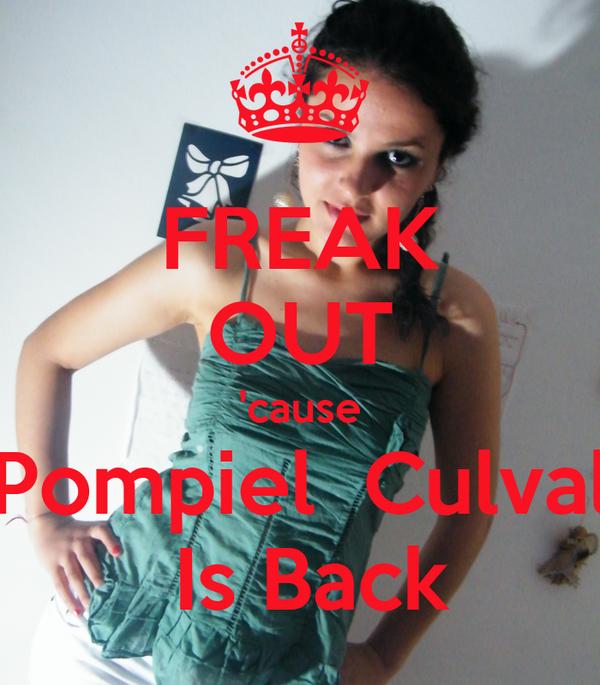 FREAK OUT 'cause Pompiel  Culval  Is Back
