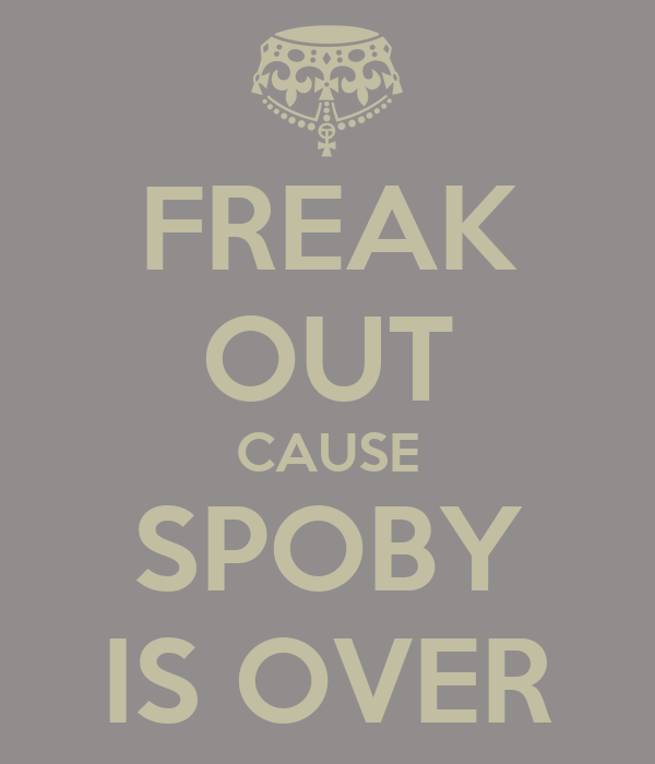 FREAK OUT CAUSE SPOBY IS OVER