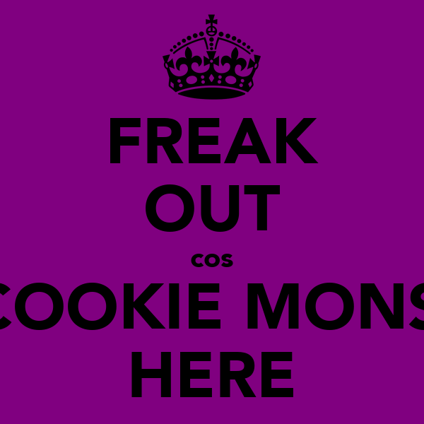 FREAK OUT cos THE COOKIE MONSTERS HERE