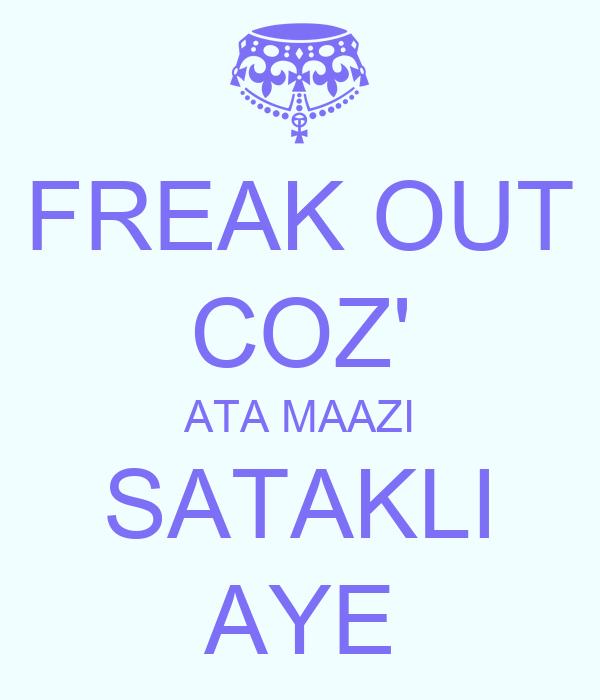 FREAK OUT COZ' ATA MAAZI SATAKLI AYE