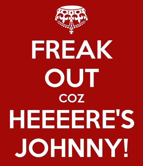 FREAK OUT COZ HEEEERE'S JOHNNY!