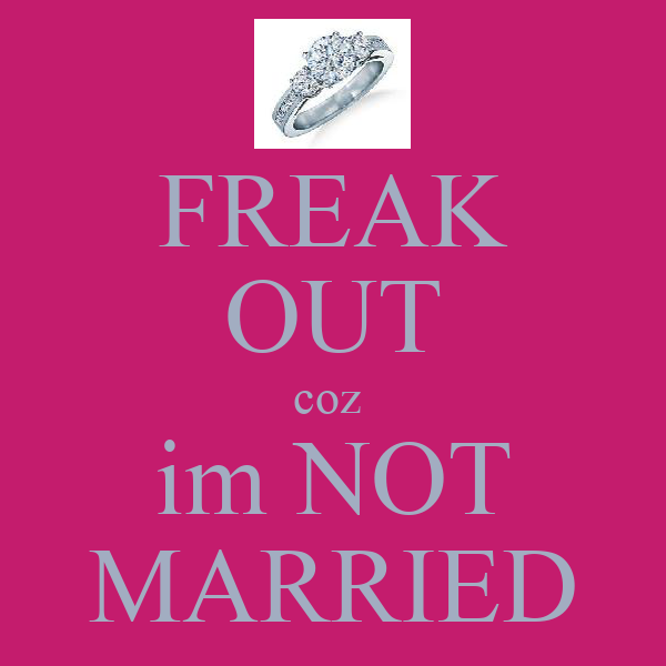 FREAK OUT coz  im NOT MARRIED