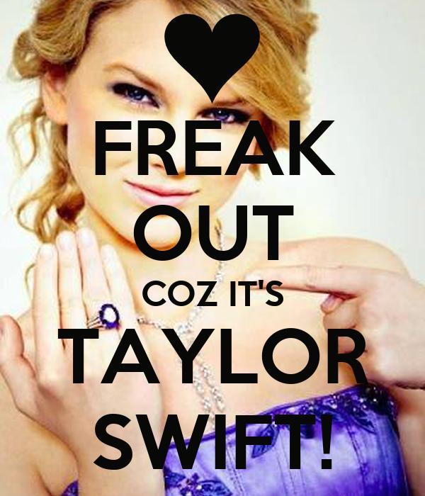 FREAK OUT COZ IT'S TAYLOR SWIFT!