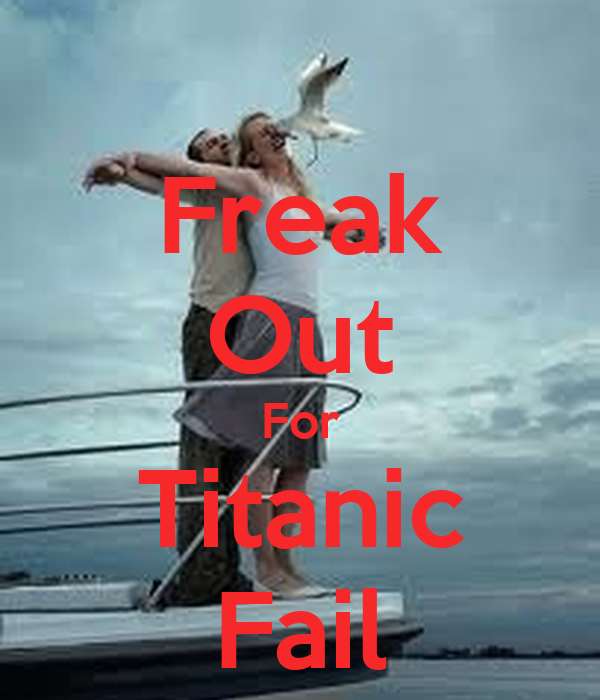 Freak Out For Titanic Fail