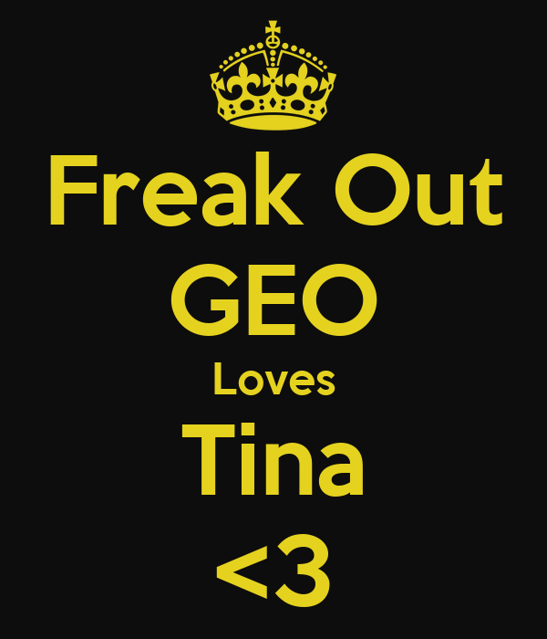 Freak Out GEO Loves Tina <3