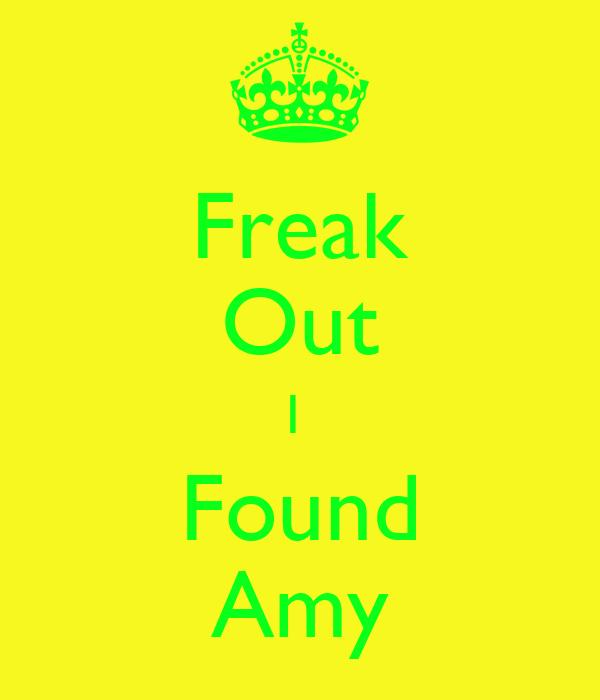 Freak Out I  Found Amy