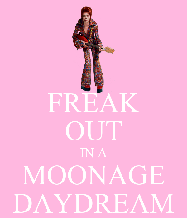 FREAK OUT IN A MOONAGE DAYDREAM