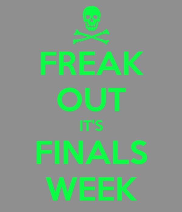 FREAK OUT IT'S FINALS WEEK