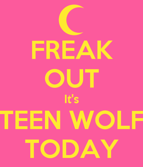 FREAK OUT It's TEEN WOLF TODAY