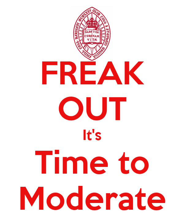 FREAK OUT It's Time to Moderate