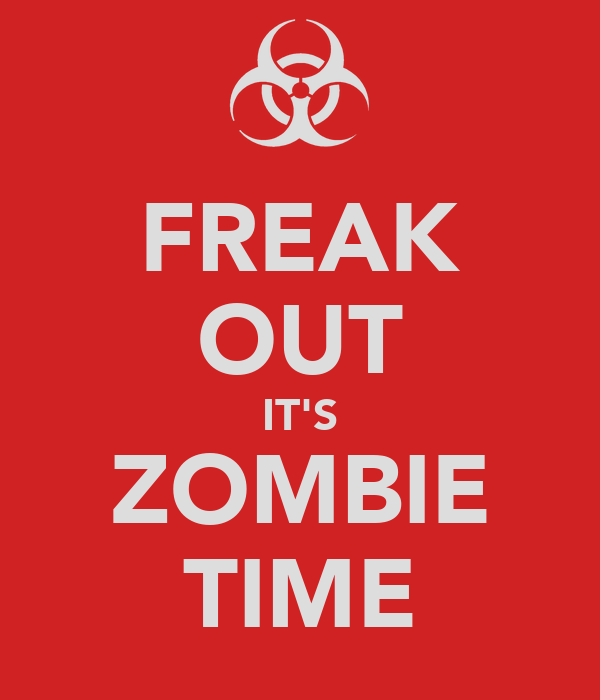 FREAK OUT IT'S ZOMBIE TIME