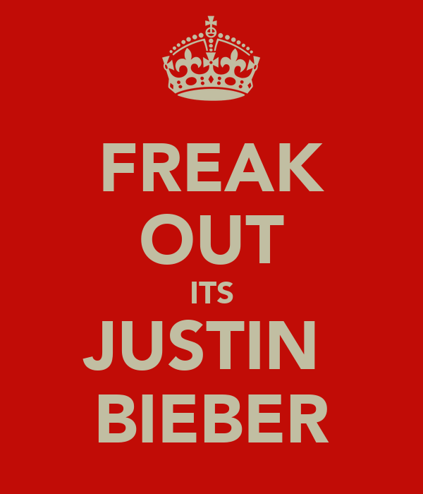 FREAK OUT ITS JUSTIN  BIEBER