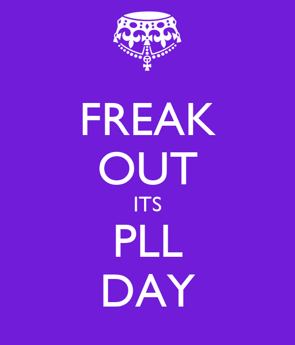 FREAK OUT ITS PLL DAY