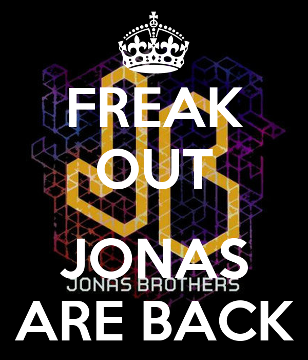 FREAK OUT  JONAS ARE BACK