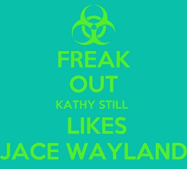 FREAK OUT KATHY STILL   LIKES JACE WAYLAND
