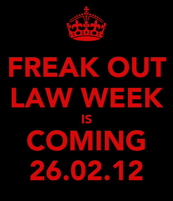 FREAK OUT LAW WEEK IS COMING 26.02.12