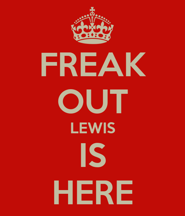 FREAK OUT LEWIS IS HERE