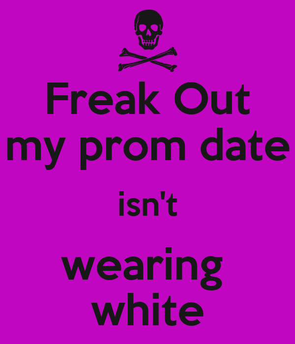 Freak Out my prom date isn't wearing  white