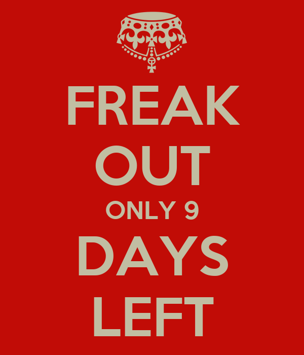 FREAK OUT ONLY 9 DAYS LEFT