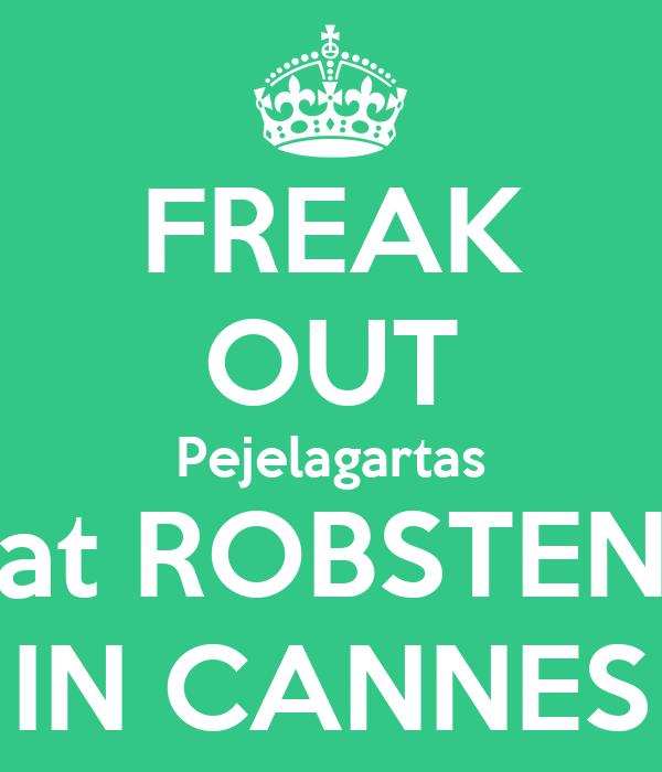 FREAK OUT Pejelagartas at ROBSTEN IN CANNES