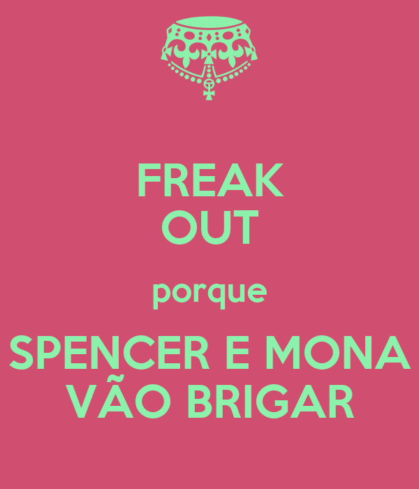 FREAK OUT porque SPENCER E MONA VÃO BRIGAR