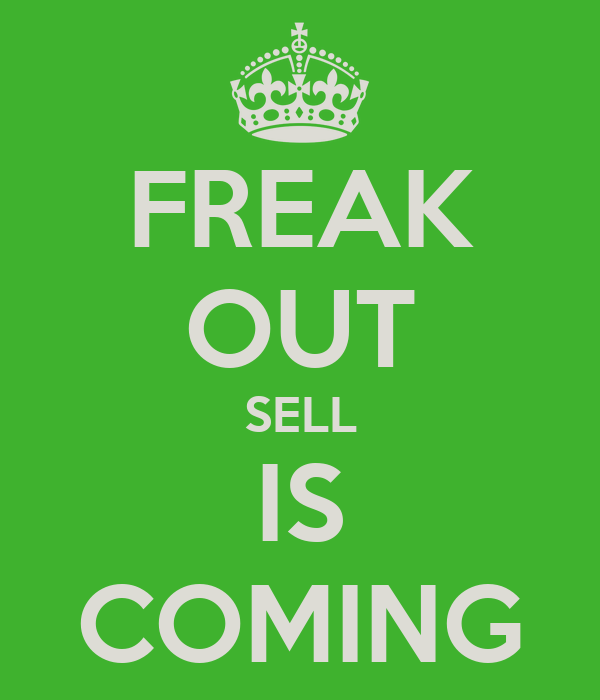 FREAK OUT SELL IS COMING