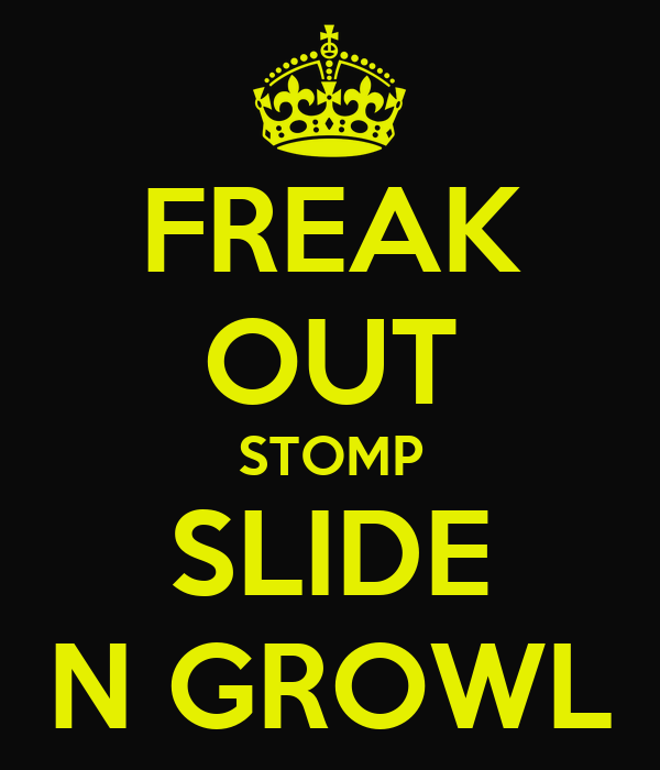 FREAK OUT STOMP SLIDE N GROWL