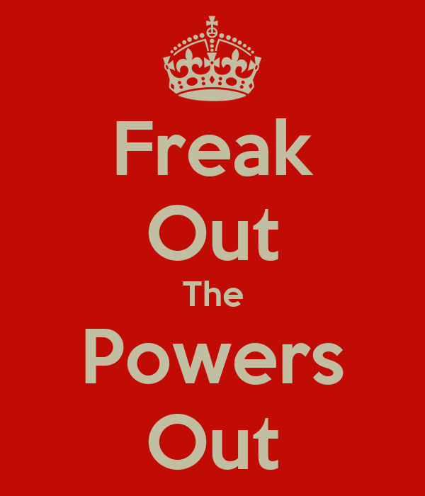 Freak Out The Powers Out