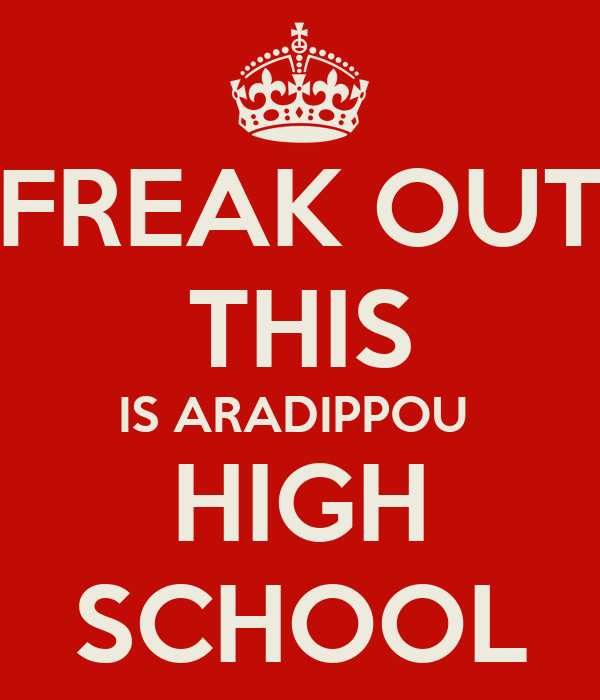 FREAK OUT THIS IS ARADIPPOU  HIGH SCHOOL