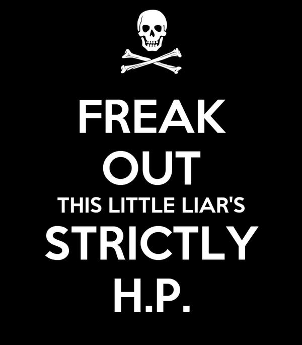 FREAK OUT THIS LITTLE LIAR'S STRICTLY H.P.