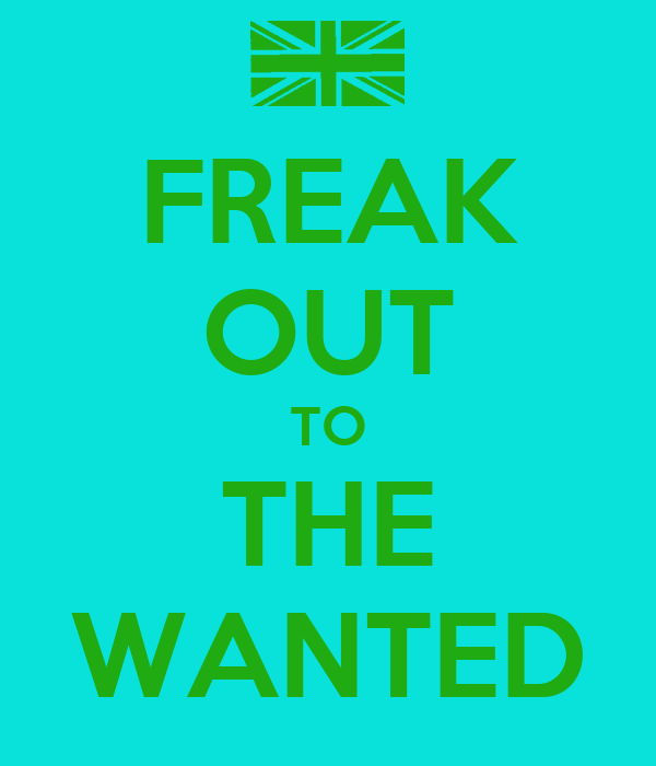 FREAK OUT TO THE WANTED