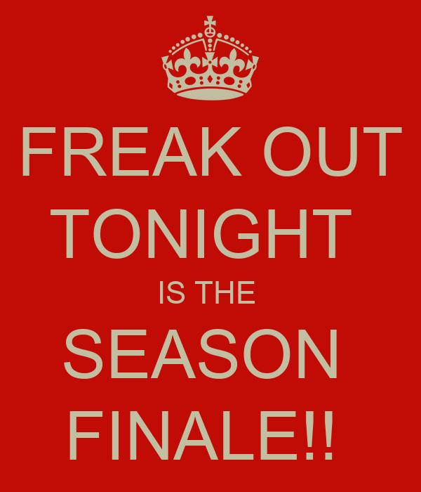 FREAK OUT TONIGHT  IS THE  SEASON  FINALE!!