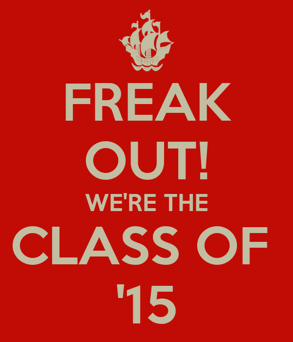 FREAK OUT! WE'RE THE CLASS OF  '15