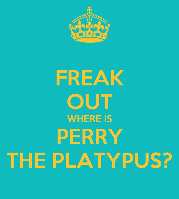 FREAK OUT WHERE IS PERRY THE PLATYPUS?