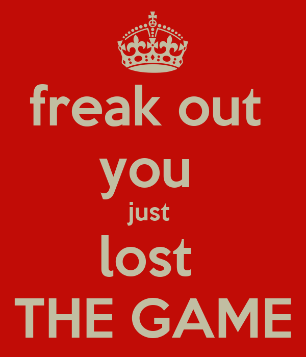 freak out  you  just  lost  THE GAME