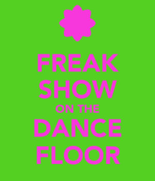 FREAK SHOW ON THE DANCE FLOOR